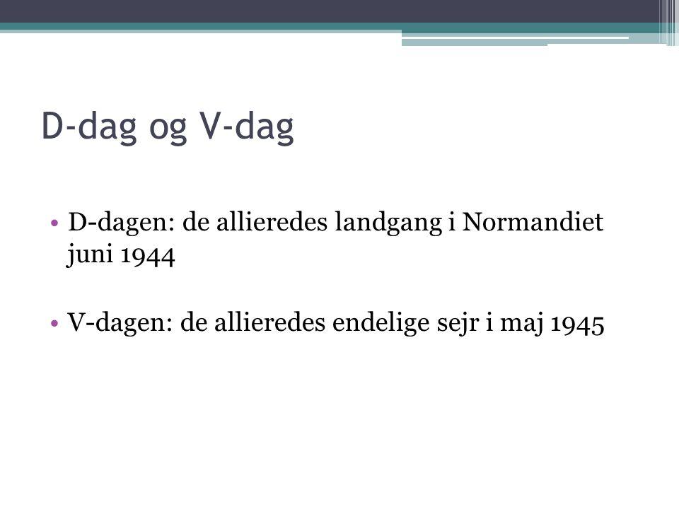 D-dag og V-dag D-dagen: de allieredes landgang i Normandiet juni 1944 V-dagen: de allieredes endelige sejr i maj 1945