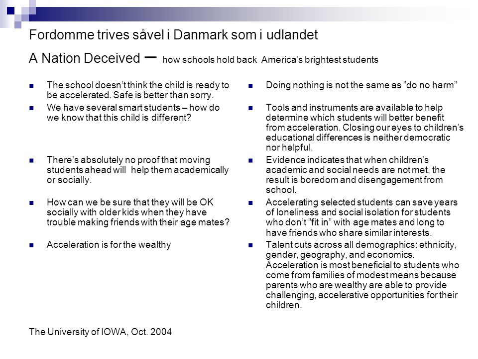 Fordomme trives såvel i Danmark som i udlandet A Nation Deceived – how schools hold back America's brightest students The school doesn't think the child is ready to be accelerated.