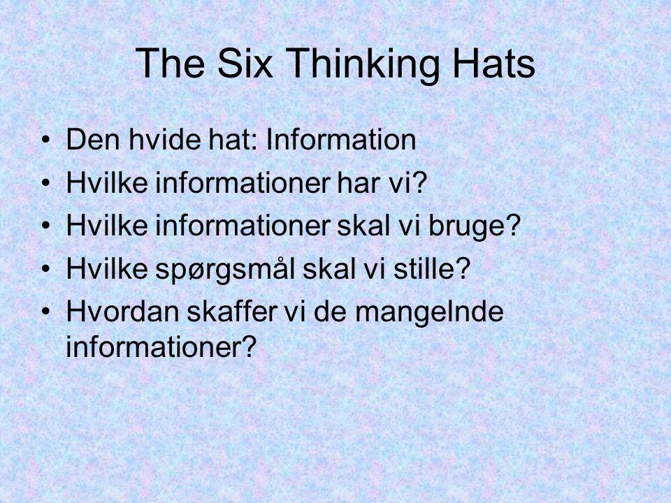 The Six Thinking Hats Den hvide hat: Information Hvilke informationer har vi.