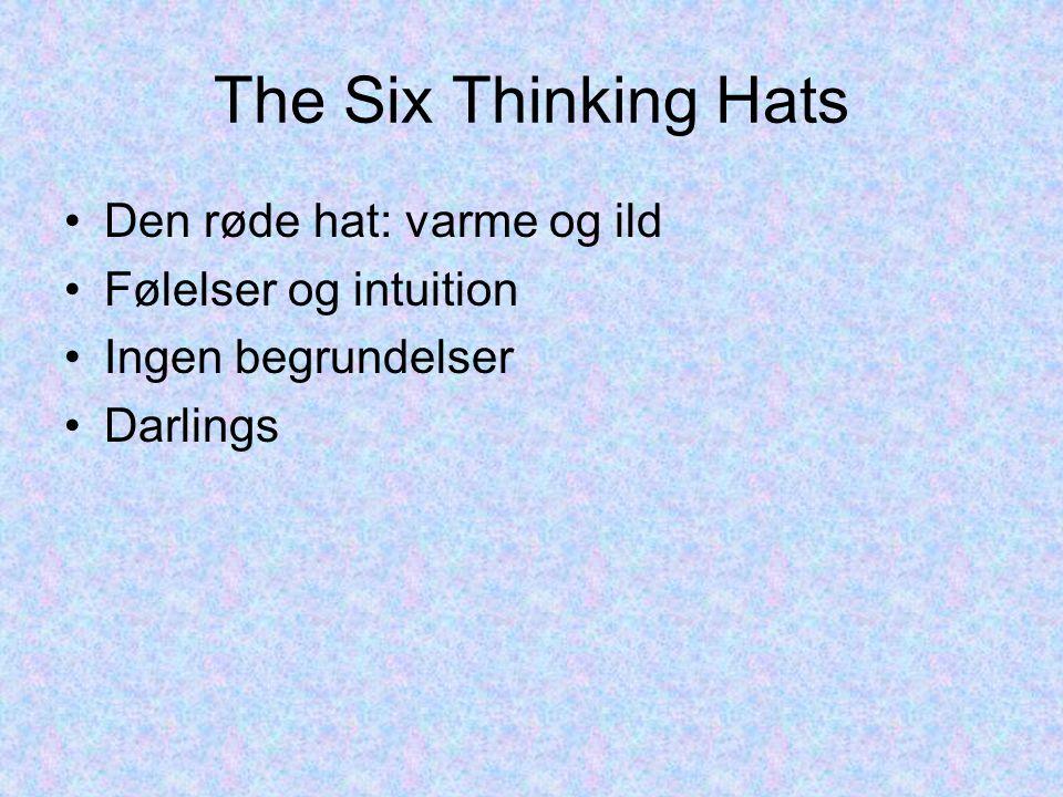 The Six Thinking Hats Den røde hat: varme og ild Følelser og intuition Ingen begrundelser Darlings