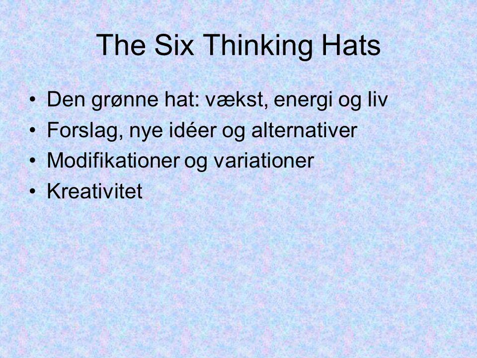 The Six Thinking Hats Den grønne hat: vækst, energi og liv Forslag, nye idéer og alternativer Modifikationer og variationer Kreativitet