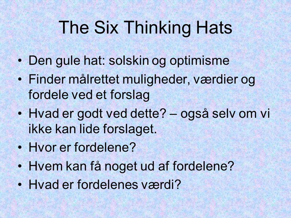The Six Thinking Hats Den gule hat: solskin og optimisme Finder målrettet muligheder, værdier og fordele ved et forslag Hvad er godt ved dette.