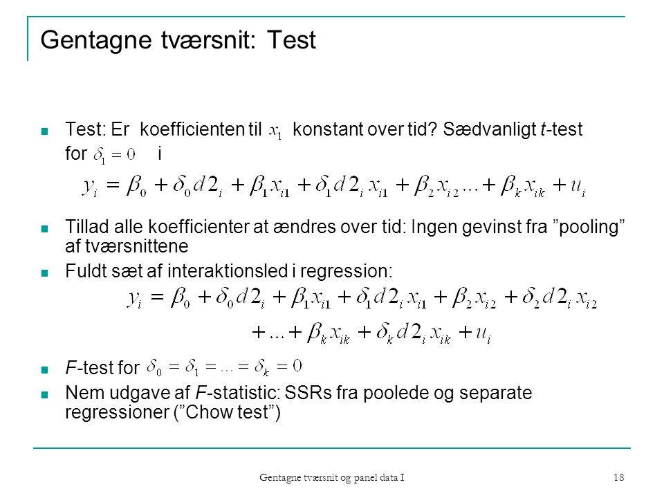 Gentagne tværsnit og panel data I 18 Gentagne tværsnit: Test Test: Er koefficienten til konstant over tid.