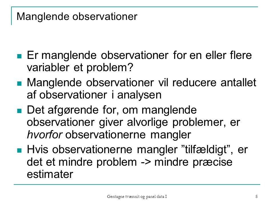 Gentagne tværsnit og panel data I 8 Manglende observationer Er manglende observationer for en eller flere variabler et problem.