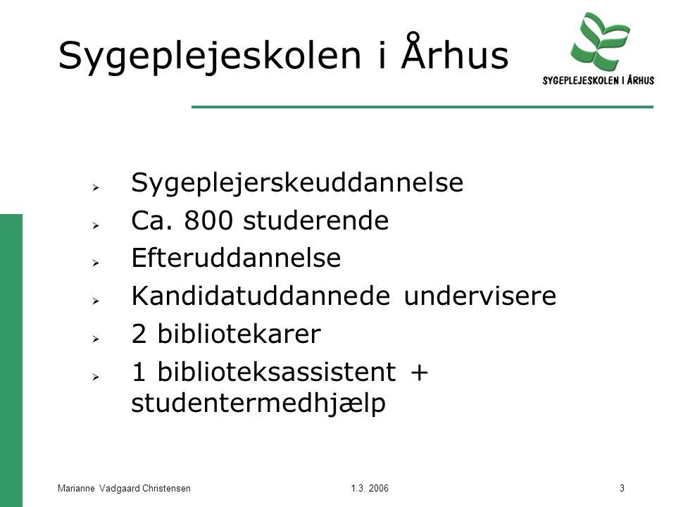 1.3. 2006Marianne Vadgaard Christensen3 Sygeplejeskolen i Århus  Sygeplejerskeuddannelse  Ca.