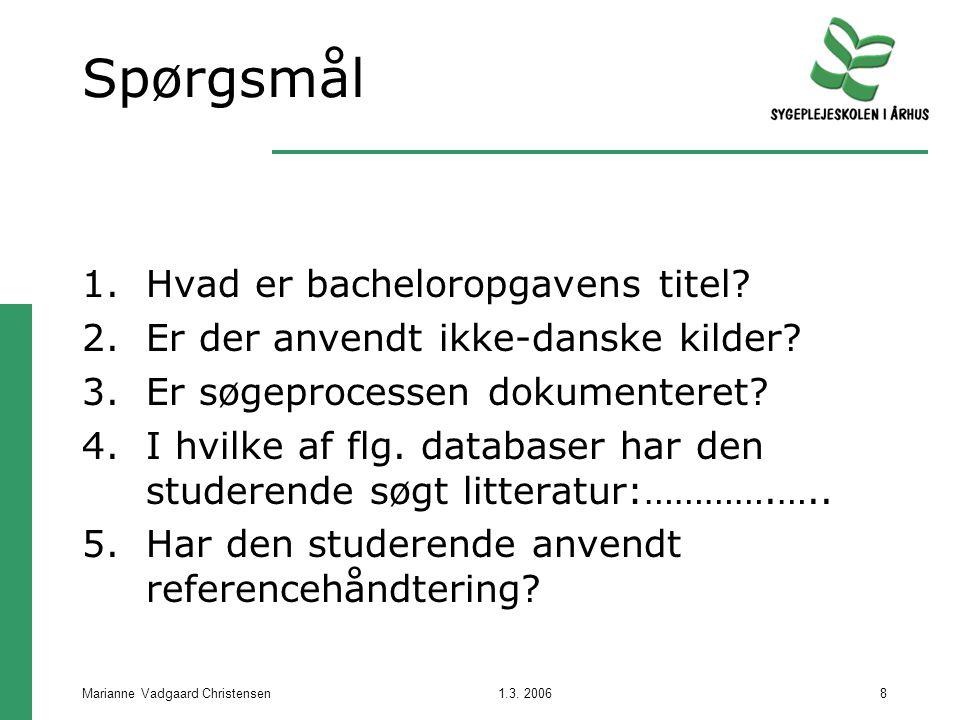 1.3. 2006Marianne Vadgaard Christensen8 Spørgsmål 1.Hvad er bacheloropgavens titel.