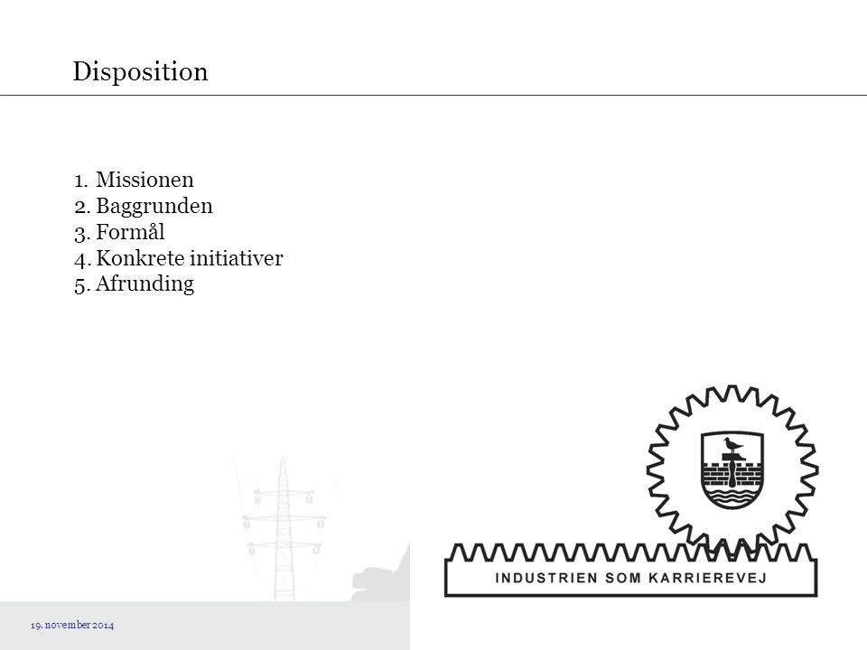 Disposition 1.Missionen 2.Baggrunden 3.Formål 4.Konkrete initiativer 5.Afrunding 19. november 2014