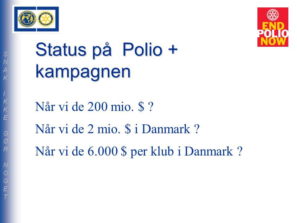 Status på Polio + kampagnen Når vi de 200 mio. $ .