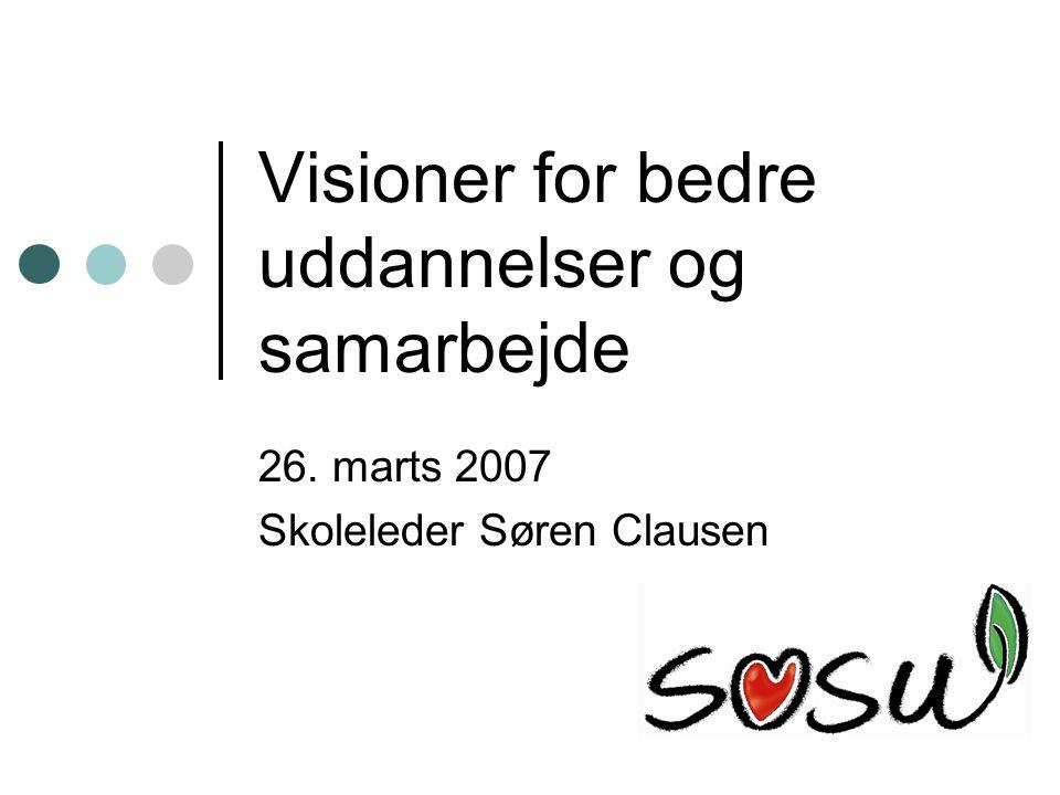 Visioner for bedre uddannelser og samarbejde 26. marts 2007 Skoleleder Søren Clausen