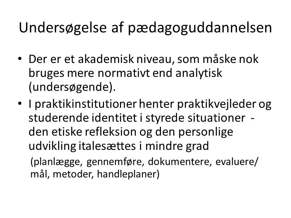 Undersøgelse af pædagoguddannelsen Der er et akademisk niveau, som måske nok bruges mere normativt end analytisk (undersøgende).