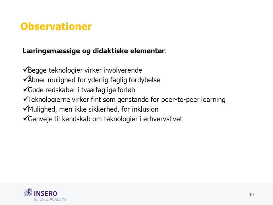 Tekstslide med bullets Brug 'Forøge/Formindske indryk'-knappen for at skifte mellem de forskellige niveauer Observationer Læringsmæssige og didaktiske elementer: Begge teknologier virker involverende Åbner mulighed for yderlig faglig fordybelse Gode redskaber i tværfaglige forløb Teknologierne virker fint som genstande for peer-to-peer learning Mulighed, men ikke sikkerhed, for inklusion Genveje til kendskab om teknologier i erhvervslivet 10 Dato