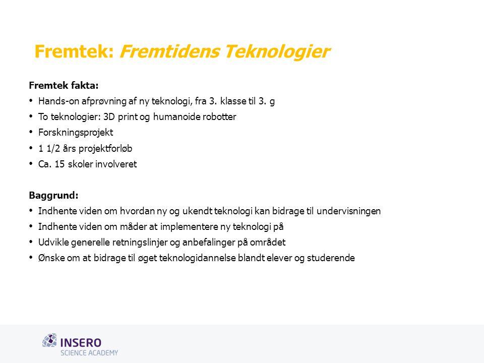Tekstslide med bullets Brug 'Forøge/Formindske indryk'-knappen for at skifte mellem de forskellige niveauer Fremtek: Fremtidens Teknologier Fremtek fakta: Hands-on afprøvning af ny teknologi, fra 3.