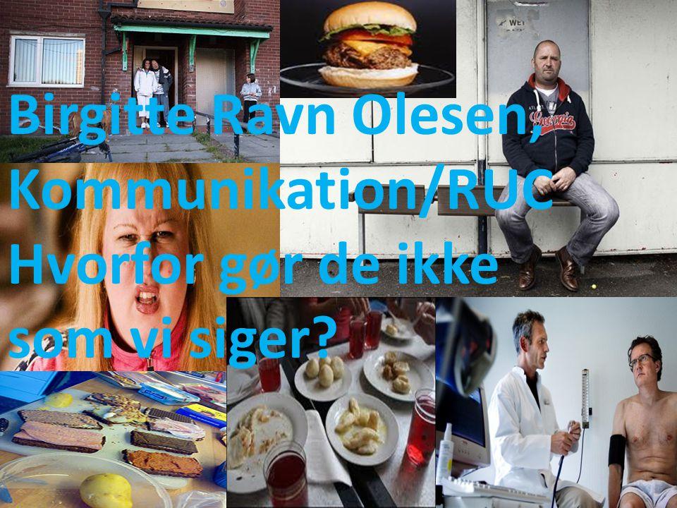 Birgitte Ravn Olesen, Kommunikation/RUC Hvorfor gør de ikke som vi siger