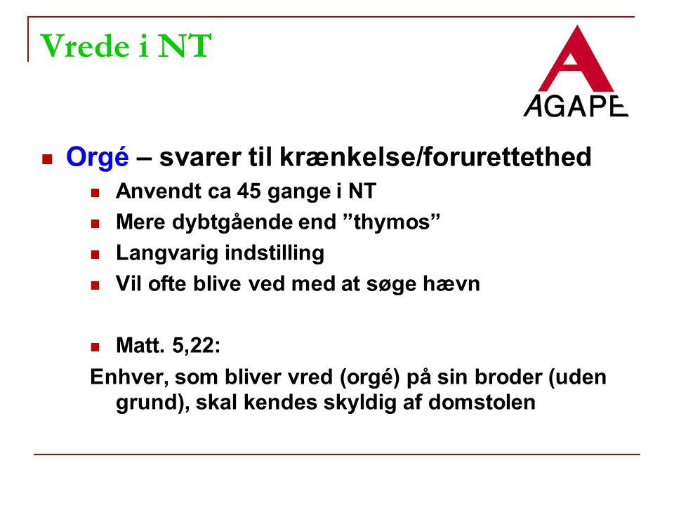 Vrede i NT Orgé – svarer til krænkelse/forurettethed Anvendt ca 45 gange i NT Mere dybtgående end thymos Langvarig indstilling Vil ofte blive ved med at søge hævn Matt.