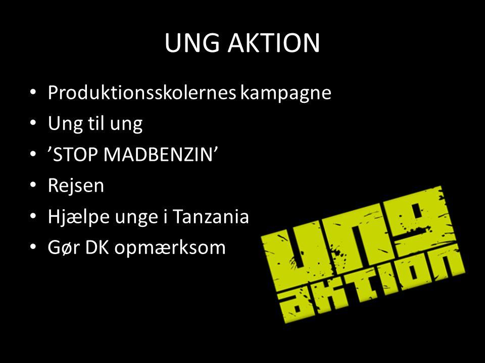 UNG AKTION Produktionsskolernes kampagne Ung til ung 'STOP MADBENZIN' Rejsen Hjælpe unge i Tanzania Gør DK opmærksom