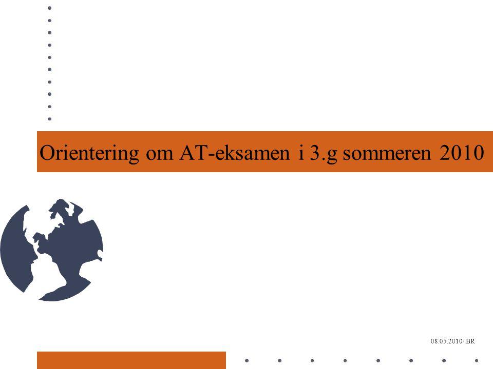 Orientering om AT-eksamen i 3.g sommeren 2010 08.05.2010/ BR