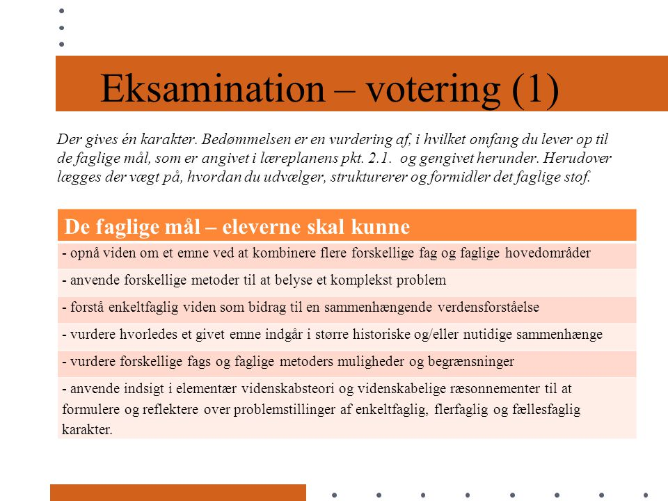Eksamination – votering (1) Der gives én karakter.