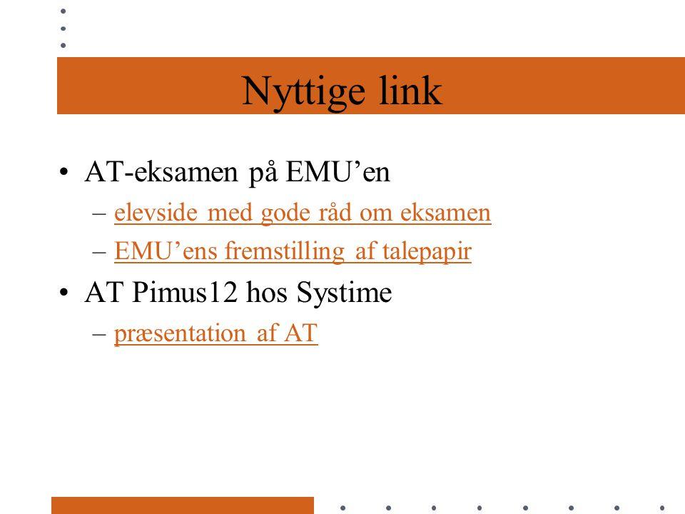 Nyttige link AT-eksamen på EMU'en –elevside med gode råd om eksamenelevside med gode råd om eksamen –EMU'ens fremstilling af talepapirEMU'ens fremstilling af talepapir AT Pimus12 hos Systime –præsentation af ATpræsentation af AT