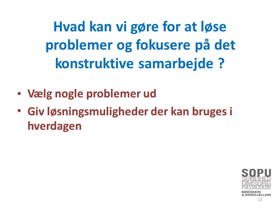 Hvad kan vi gøre for at løse problemer og fokusere på det konstruktive samarbejde .