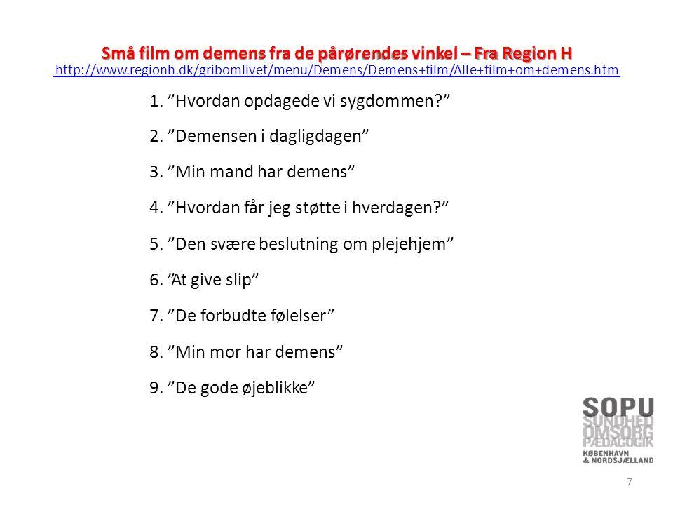 Små film om demens fra de pårørendes vinkel – Fra Region H http://www.regionh.dk/gribomlivet/menu/Demens/Demens+film/Alle+film+om+demens.htm 1.