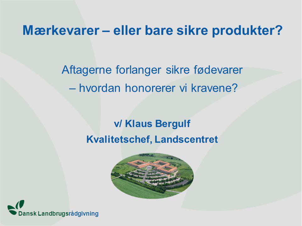 Dansk Landbrugsrådgivning Mærkevarer – eller bare sikre produkter.