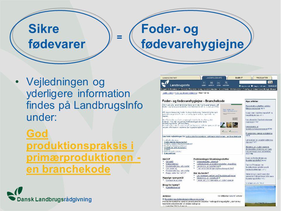 Dansk Landbrugsrådgivning Vejledningen og yderligere information findes på LandbrugsInfo under: God produktionspraksis i primærproduktionen - en branchekode Sikre fødevarer Foder- og fødevarehygiejne =