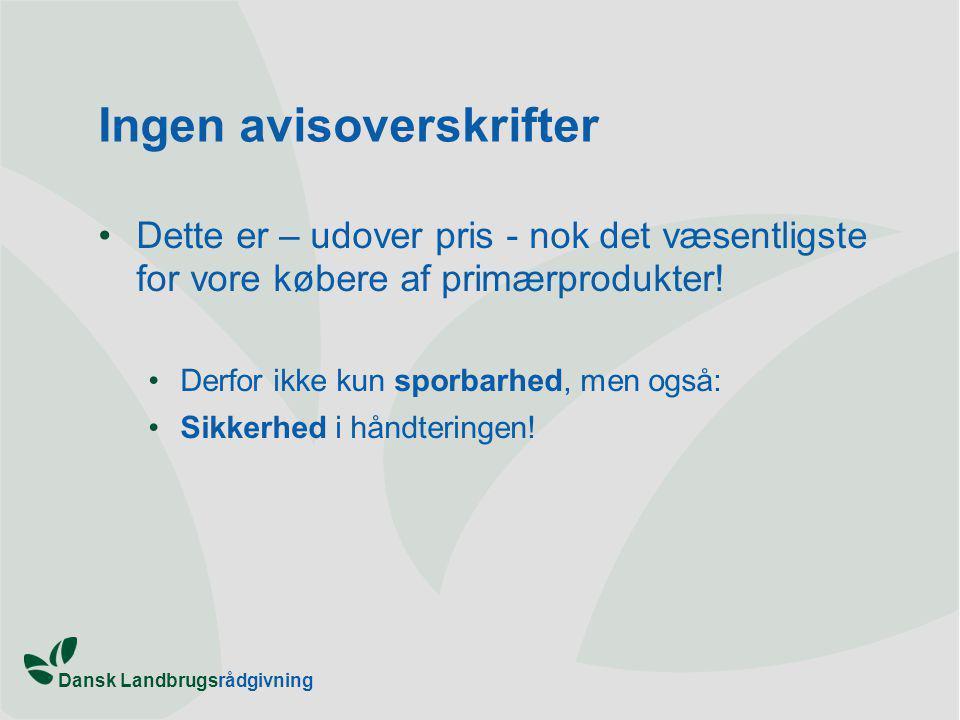 Dansk Landbrugsrådgivning Ingen avisoverskrifter Dette er – udover pris - nok det væsentligste for vore købere af primærprodukter.