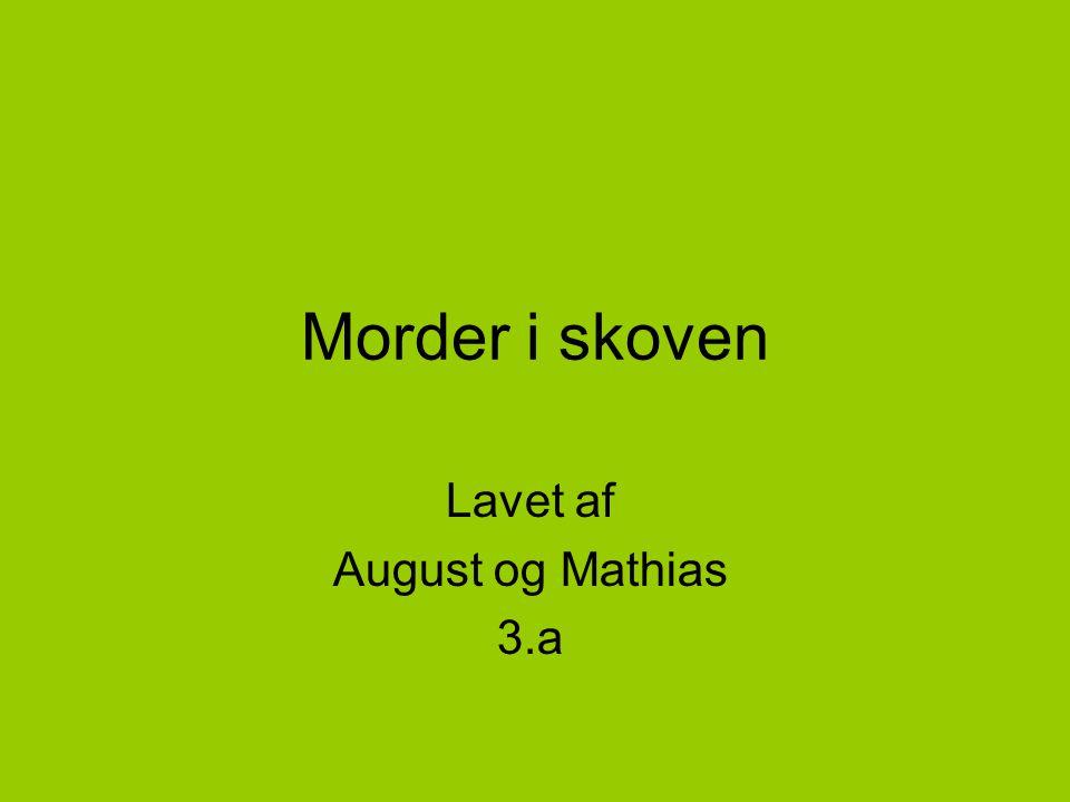 Morder i skoven Lavet af August og Mathias 3.a