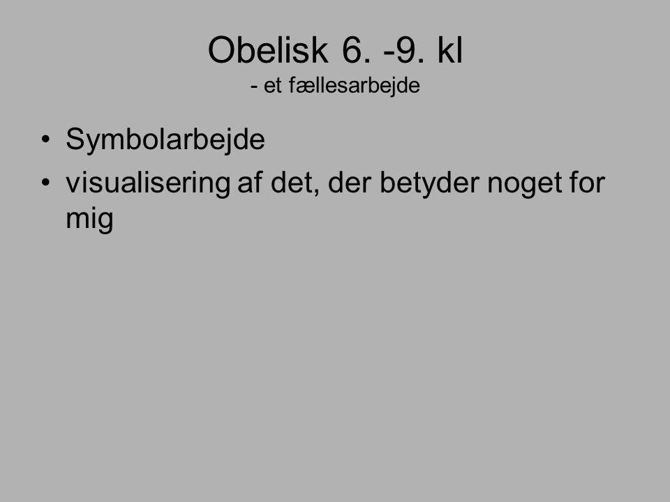 Obelisk 6. -9. kl - et fællesarbejde Symbolarbejde visualisering af det, der betyder noget for mig