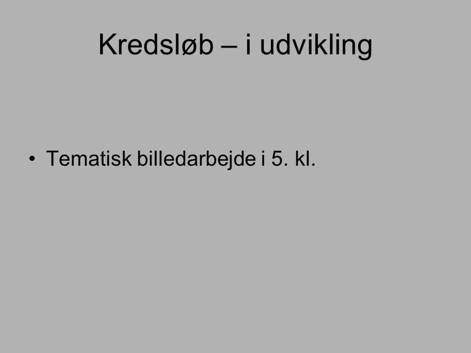 Kredsløb – i udvikling Tematisk billedarbejde i 5. kl.