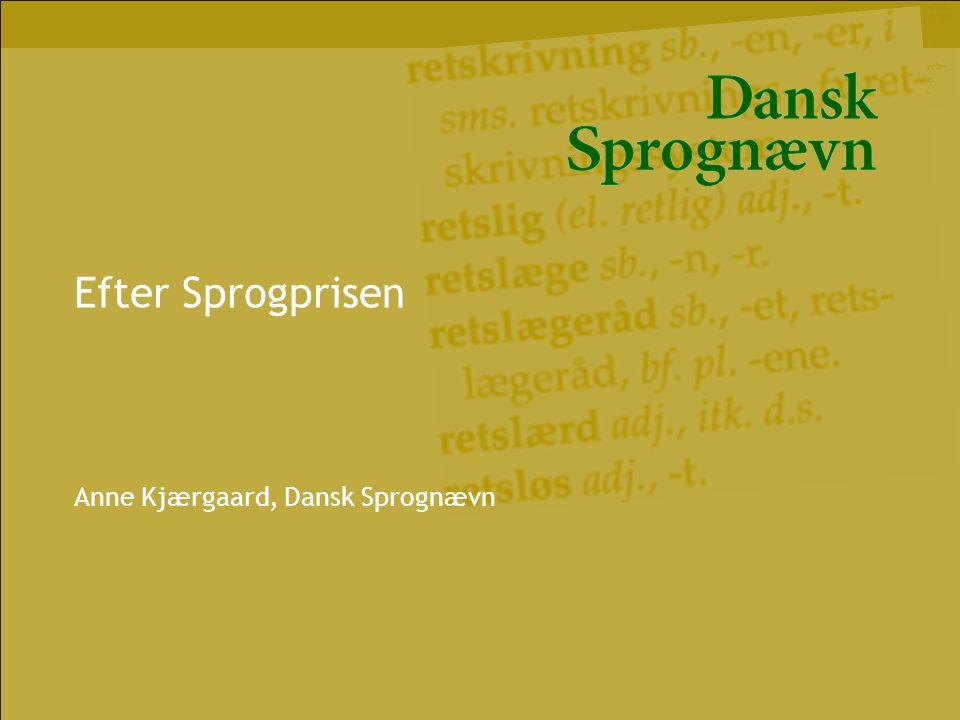 Efter Sprogprisen Anne Kjærgaard, Dansk Sprognævn