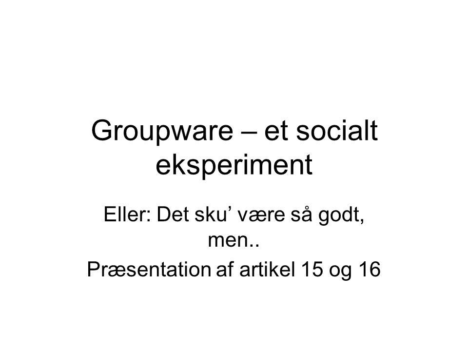 Groupware – et socialt eksperiment Eller: Det sku' være så godt, men..