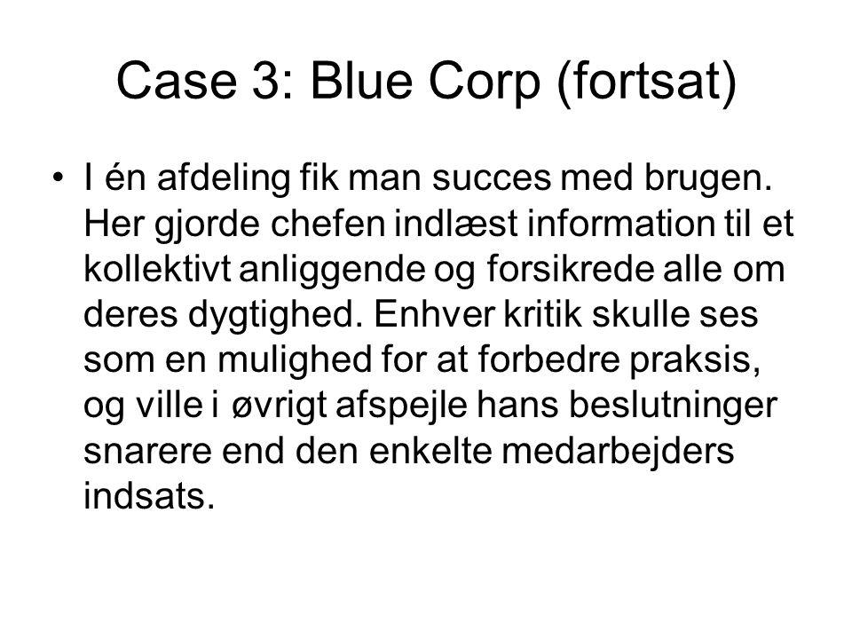 Case 3: Blue Corp (fortsat) I én afdeling fik man succes med brugen.
