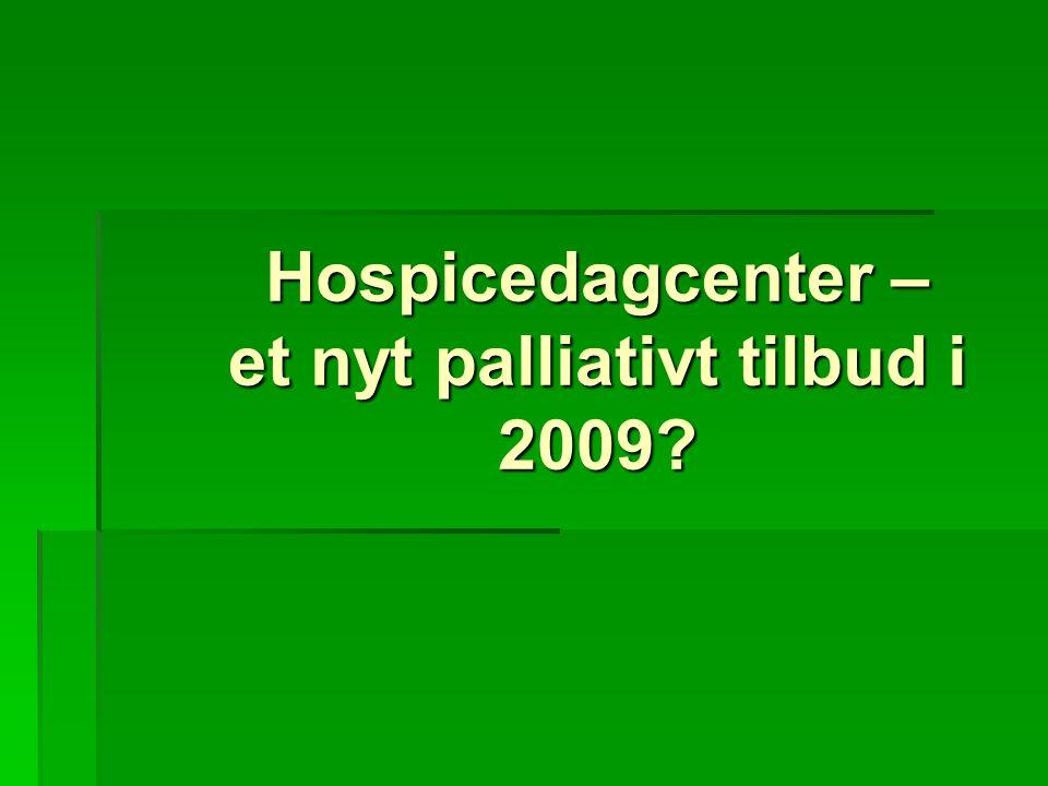 Hospicedagcenter – et nyt palliativt tilbud i 2009