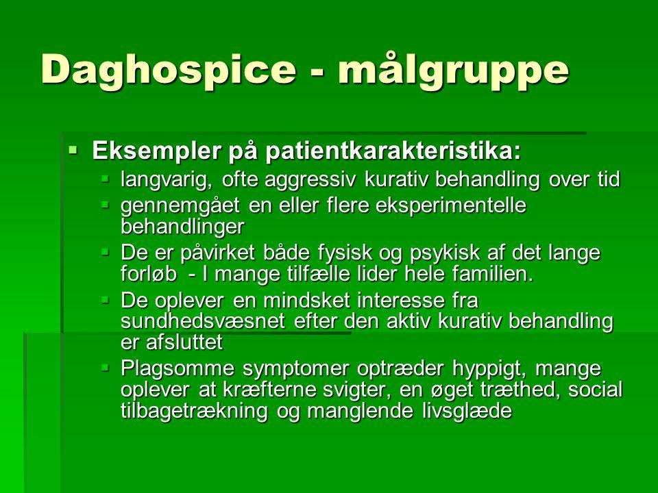 Daghospice - målgruppe  Eksempler på patientkarakteristika:  langvarig, ofte aggressiv kurativ behandling over tid  gennemgået en eller flere eksperimentelle behandlinger  De er påvirket både fysisk og psykisk af det lange forløb - I mange tilfælle lider hele familien.