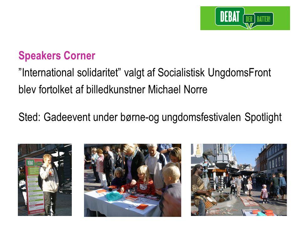 Speakers Corner International solidaritet valgt af Socialistisk UngdomsFront blev fortolket af billedkunstner Michael Norre Sted: Gadeevent under børne-og ungdomsfestivalen Spotlight