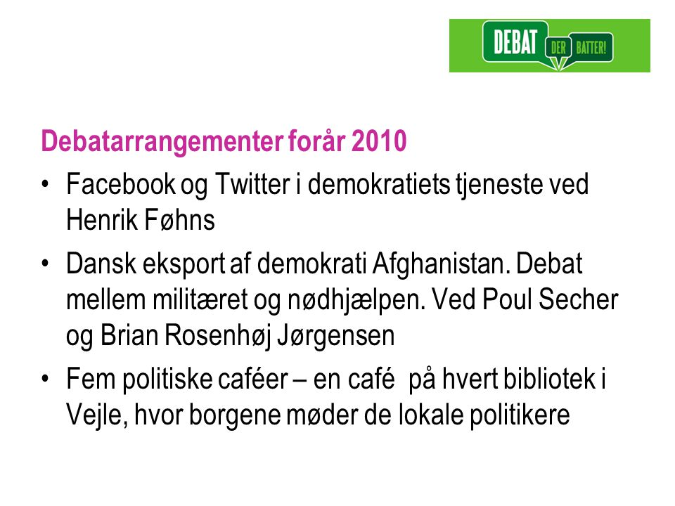 Debatarrangementer forår 2010 Facebook og Twitter i demokratiets tjeneste ved Henrik Føhns Dansk eksport af demokrati Afghanistan.