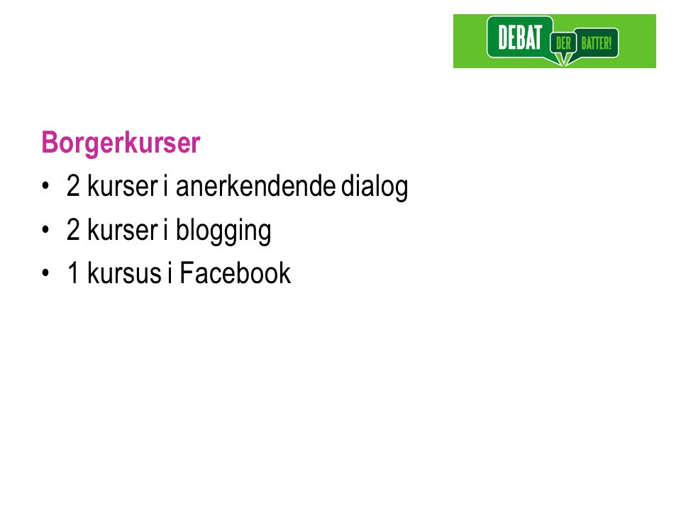 Borgerkurser 2 kurser i anerkendende dialog 2 kurser i blogging 1 kursus i Facebook