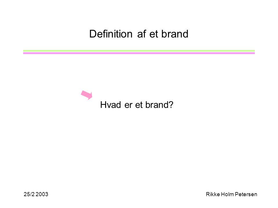 25/2 2003Rikke Holm Petersen Definition af et brand Hvad er et brand