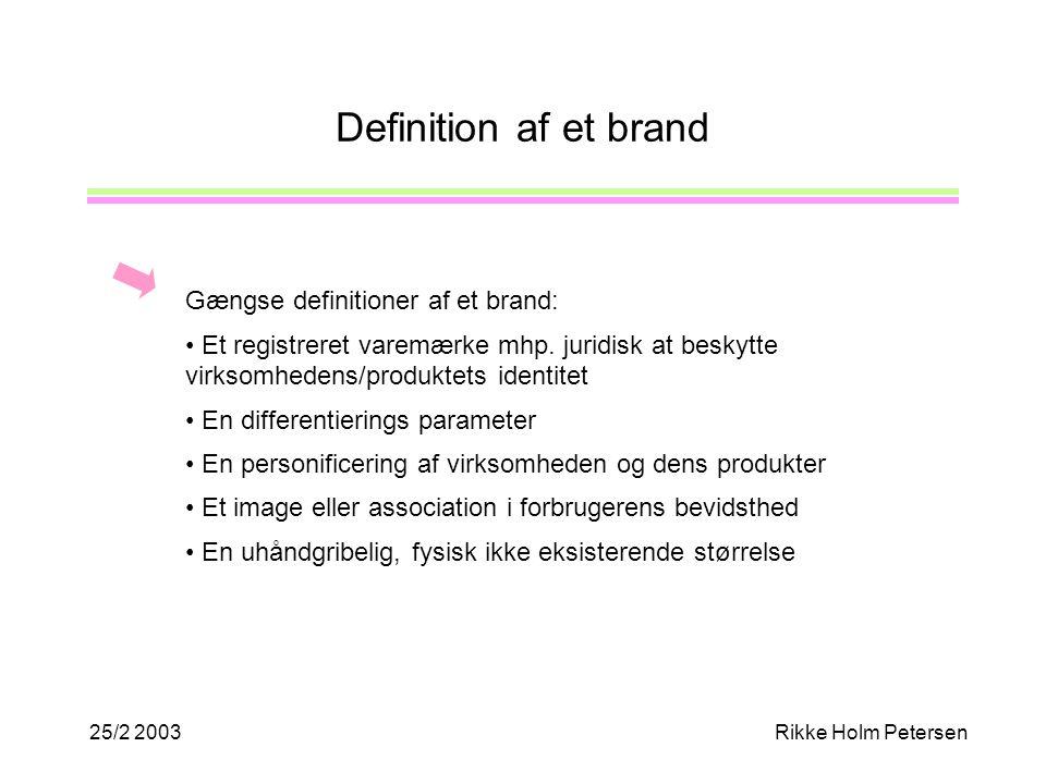 25/2 2003Rikke Holm Petersen Definition af et brand Gængse definitioner af et brand: Et registreret varemærke mhp.