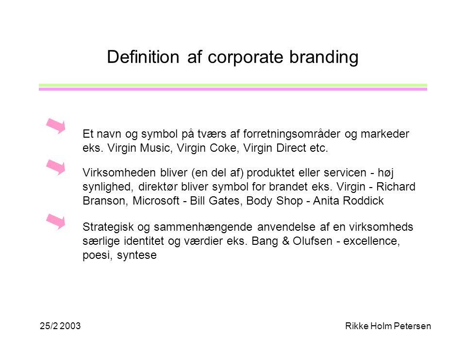 25/2 2003Rikke Holm Petersen Definition af corporate branding Et navn og symbol på tværs af forretningsområder og markeder eks.