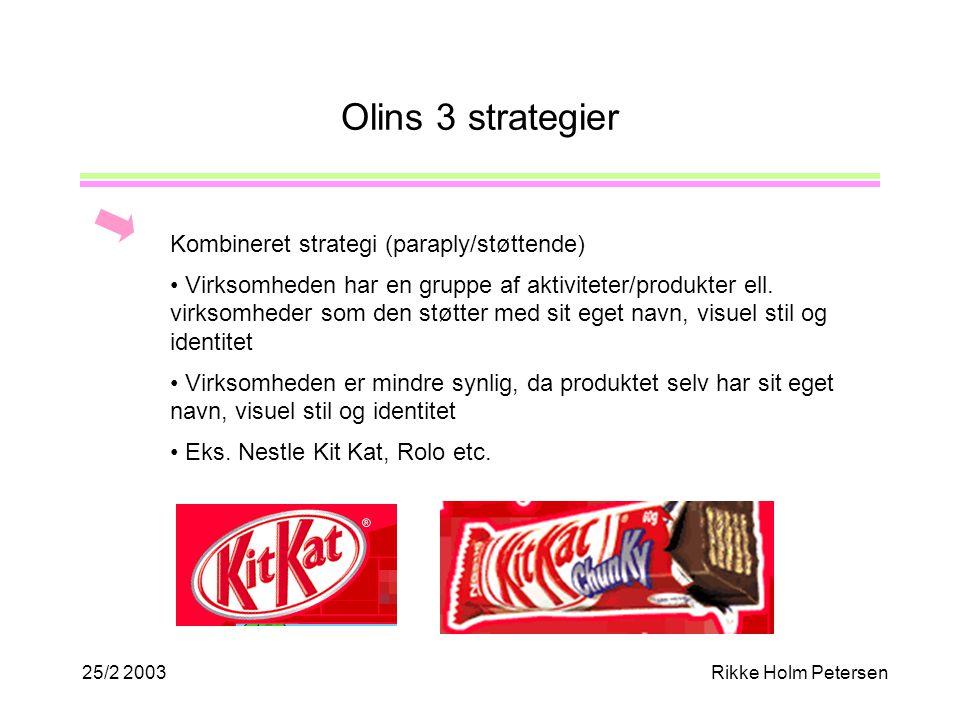 25/2 2003Rikke Holm Petersen Olins 3 strategier Kombineret strategi (paraply/støttende) Virksomheden har en gruppe af aktiviteter/produkter ell.