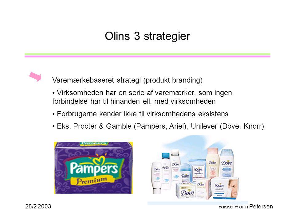 25/2 2003Rikke Holm Petersen Olins 3 strategier Varemærkebaseret strategi (produkt branding) Virksomheden har en serie af varemærker, som ingen forbindelse har til hinanden ell.