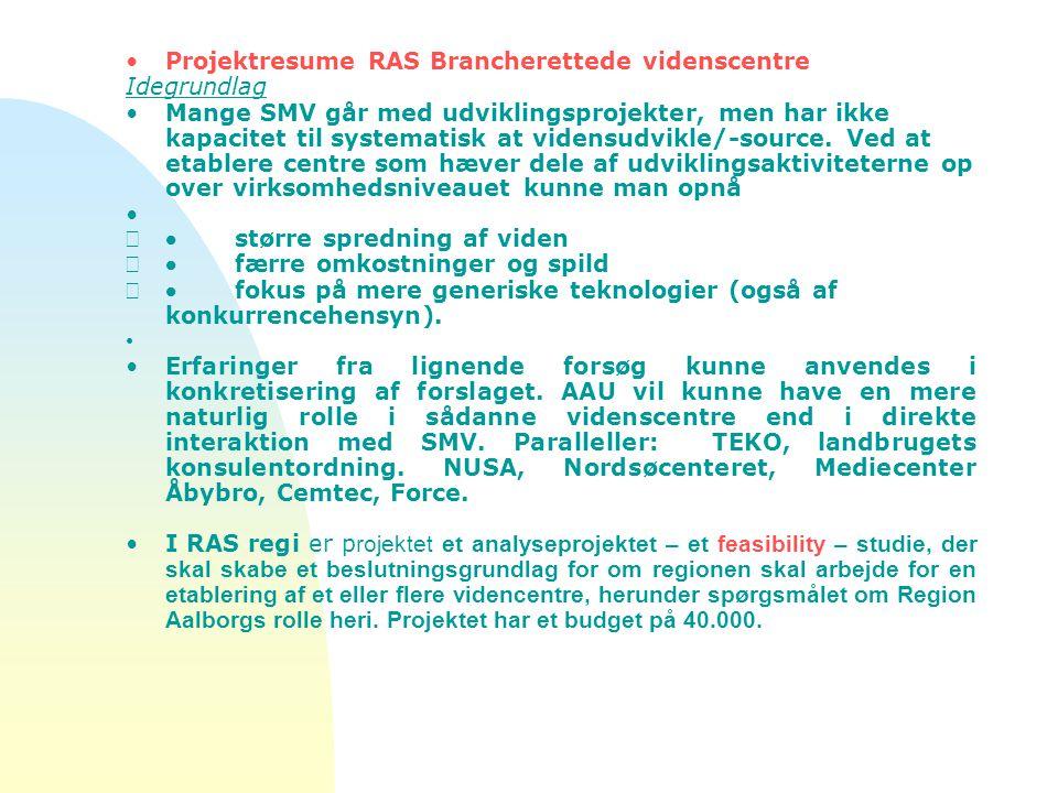 Projektresume RAS Brancherettede videnscentre Idegrundlag Mange SMV går med udviklingsprojekter, men har ikke kapacitet til systematisk at vidensudvikle/-source.