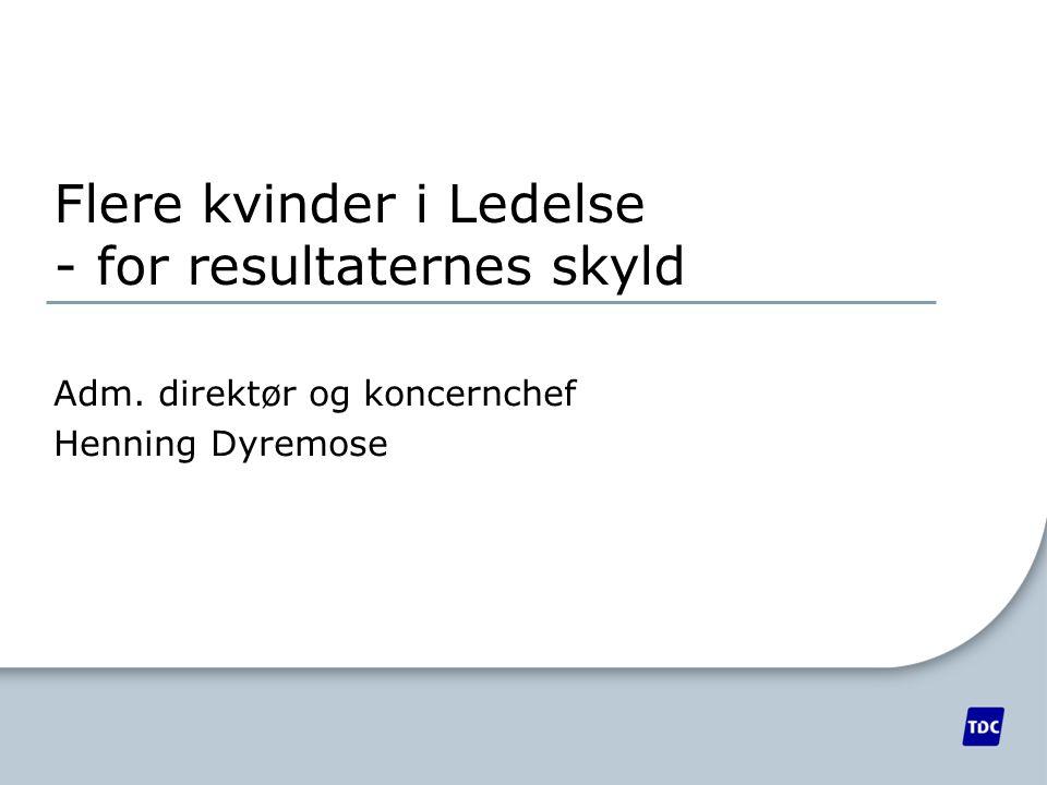 Flere kvinder i Ledelse - for resultaternes skyld Adm. direktør og koncernchef Henning Dyremose