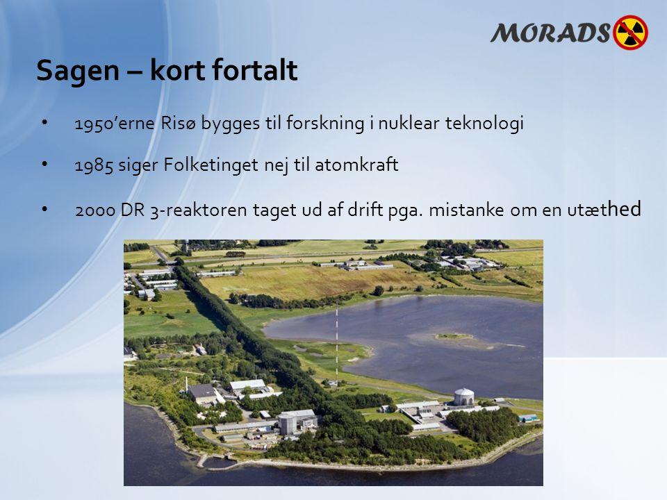 Sagen – kort fortalt 1950'erne Risø bygges til forskning i nuklear teknologi 1985 siger Folketinget nej til atomkraft 2000 DR 3-reaktoren taget ud af drift pga.