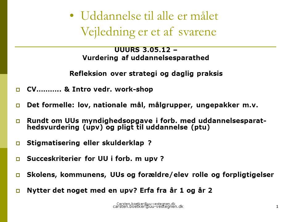 carsten.boetker@uu-vestegnen.dk11 UUURS 3.05.12 – Vurdering af uddannelsesparathed Refleksion over strategi og daglig praksis  CV………..