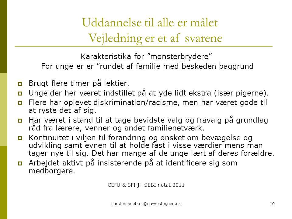 carsten.boetker@uu-vestegnen.dk10 Karakteristika for mønsterbrydere For unge er er rundet af familie med beskeden baggrund  Brugt flere timer på lektier.
