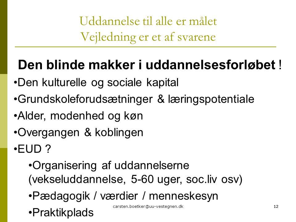 carsten.boetker@uu-vestegnen.dk12 Uddannelse til alle er målet Vejledning er et af svarene 12 Den blinde makker i uddannelsesforløbet .