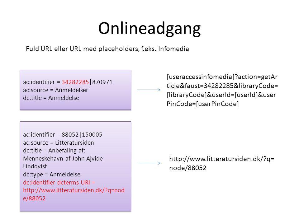 Onlineadgang ac:identifier = 34282285|870971 ac:source = Anmeldelser dc:title = Anmeldelse ac:identifier = 34282285|870971 ac:source = Anmeldelser dc:title = Anmeldelse [useraccessinfomedia] action=getAr ticle&faust=34282285&libraryCode= [libraryCode]&userId=[userId]&user PinCode=[userPinCode] ac:identifier = 88052|150005 ac:source = Litteratursiden dc:title = Anbefaling af: Menneskehavn af John Ajvide Lindqvist dc:type = Anmeldelse dc:identifier dcterms URI = http://www.litteratursiden.dk/ q=nod e/88052 ac:identifier = 88052|150005 ac:source = Litteratursiden dc:title = Anbefaling af: Menneskehavn af John Ajvide Lindqvist dc:type = Anmeldelse dc:identifier dcterms URI = http://www.litteratursiden.dk/ q=nod e/88052 http://www.litteratursiden.dk/ q= node/88052 Fuld URL eller URL med placeholders, f.eks.